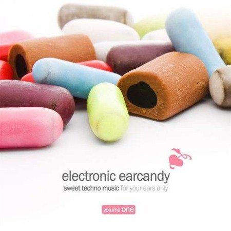 Electronic Earcandy Vol.1: Sweet Techno Music For Your Ears Only (2012)
