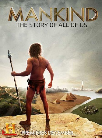 Человечество: Наша история / Mankind: The Story of All of Us (2012) SATRip
