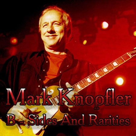 Mark Knopfler - B-Sides And Rarities (2012)
