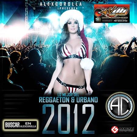 AlexCorolla Presenta - Lo Mejor Del Reggaeton & Urbano Del 2012 (2012)