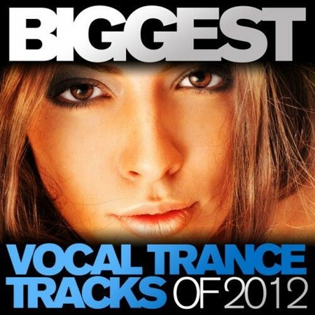 Biggest Vocal Trance Tracks Of 2012 (2012)
