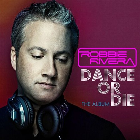 Robbie Rivera - Dance Or Die: The Album (2012)