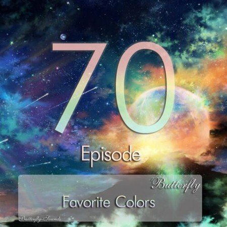 Butterfly - Favorite Colors Episode 070 (2013)
