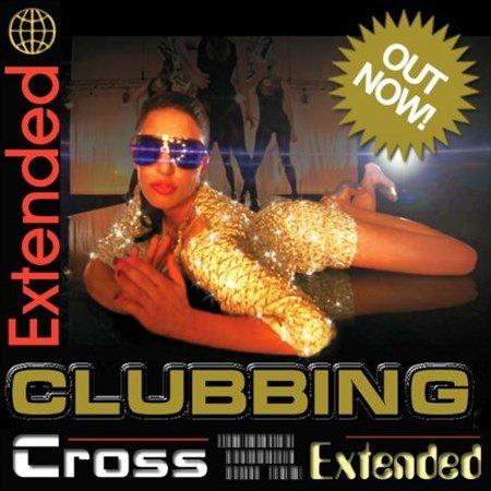 VA - Cross Extended Clubbing (2013)