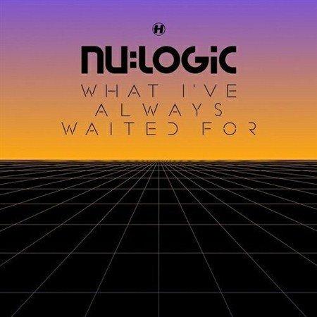 "Nu Logic - What I""ve Always Waited For (2013)"