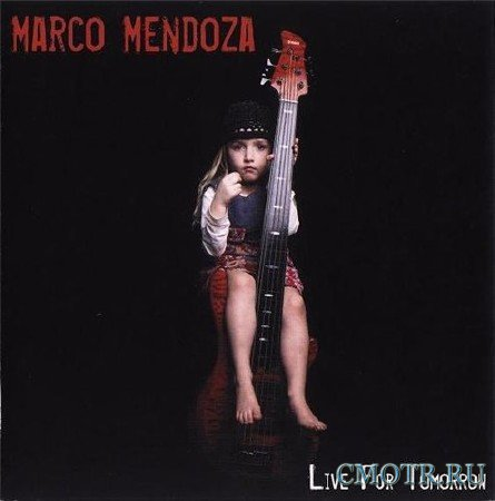 Marco Mendoza - Live For Tomorrow (2007)